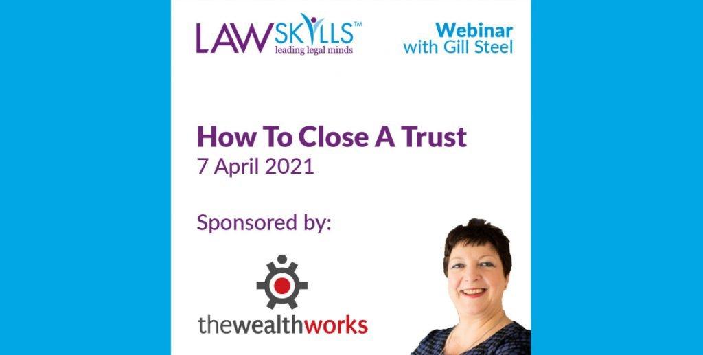 LawSkills Webinar for Closing A Trust on 7 April